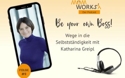 Folge 009 – Wege in die Selbstständigkeit – mit Katharina Greipl.