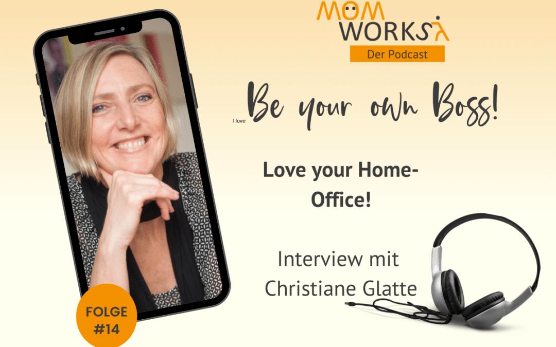 Folge 014 – Love your Home-Office! Mit Christiane Glatte.