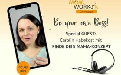 Folge 027 – Special Guest: Carolin Habekost mit Finde dein Mama-Konzept.